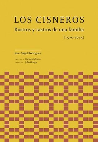 Los Cisneros. Rostros y rastros de una familia [1570-2015]