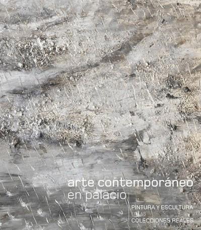 Arte Contemporáneo en Palacio. Pintura y escultura en las colecciones Reales