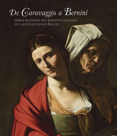 De Caravaggio a Bernini. Obras maestras del seicento italiano en las colecciones reales