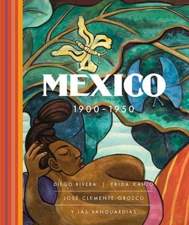 México 1900 - 1950. Diego Rivera, Frida Kahlo, José Clemente Orozco y las vanguardias