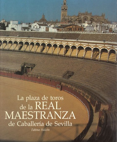 La plaza de toros de la Real Maestranza de Caballería de Sevilla