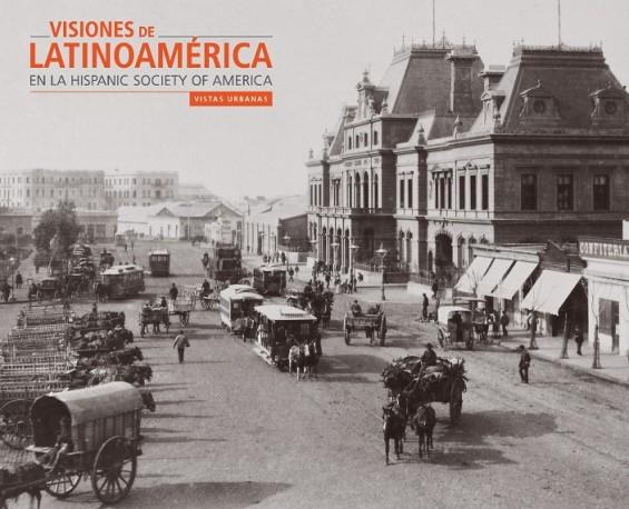 Visiones de Latinoamérica en la Hispanic Society of America. Vistas urbanas.