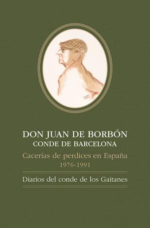 Don Juan de Borbón, Conde de Barcelona. Cacerías de perdices en España, 1976-1991. Diarios del Conde de los Gaitanes