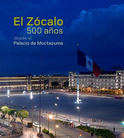 El Zócalo. 500 años narrados desde el Palacio de Moctezuma