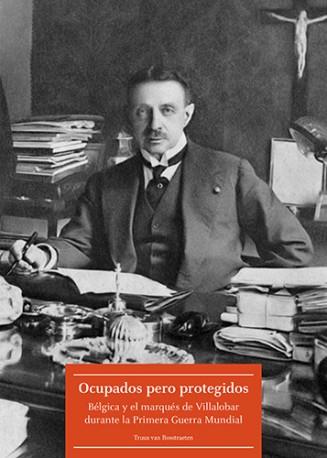Ocupados pero protegidos. Bélgica y el marqués de Villalobar durante la Primera Guerra Mundial