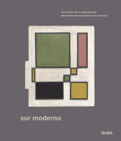 Sur moderno: Recorridos de la Abstracción —La Donación Patricia Phelps de Cisneros