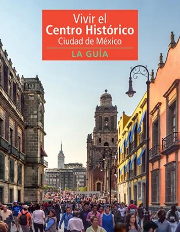 Vivir el centro histórico. Ciudad de México. La guía
