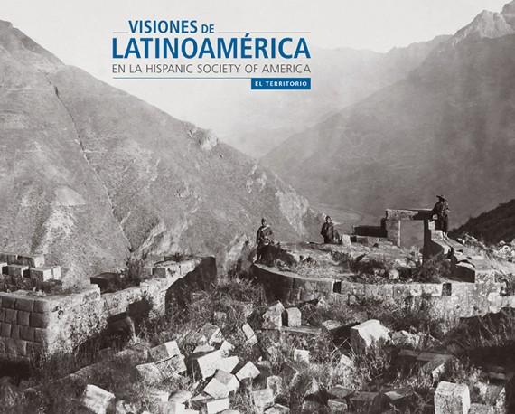 Visiones de Latinoamérica en la Hispanic Society of America. El territorio