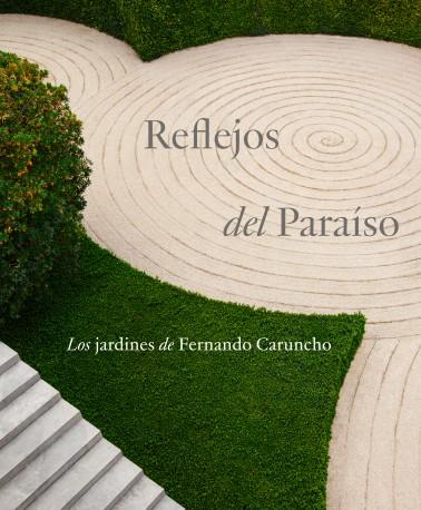 Reflejos del Paraíso. Los jardines de Fernando Caruncho.