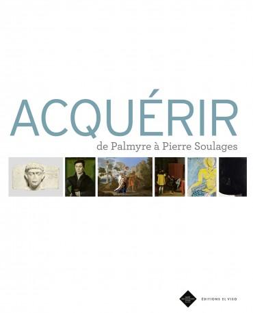 Acquérir. De Palmyre à Pierre Soulages