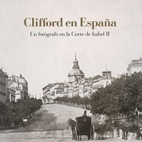 Clifford en España. Un fotógrafo en la Corte de Isabel II
