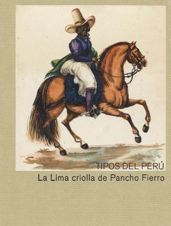 Tipos del Perú. La Lima criolla de Pancho Fierro