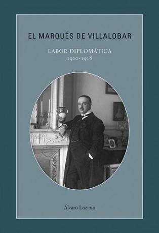 El marqués de Villalobar. Labor diplomática 1910-1918