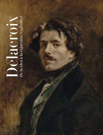 Delacroix  (1798-1863). De la idea a la expresión