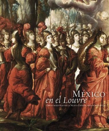 México en el Louvre. Obras Maestras de la Nueva España, siglos XVII - XVIII
