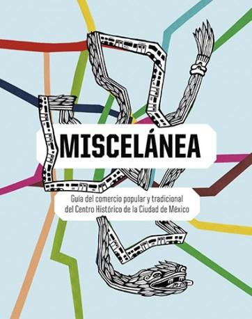 Miscelánea: Guía del comercio popular y tradicional del Centro Histórico de la Ciudad de México