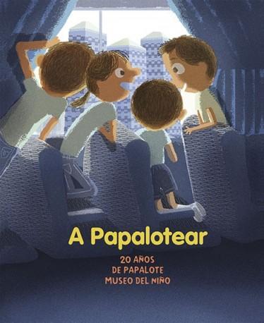 A Papalotear. 20 Años de Papalote. Museo del Niño