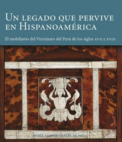 A Surviving Lewgacy in Spanish America. Seventeenth- and Eighteenty-Century Furniture from the Viceroyalty of Peru