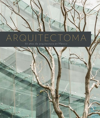 Arquitectoma. 30 años de arquitectura en México